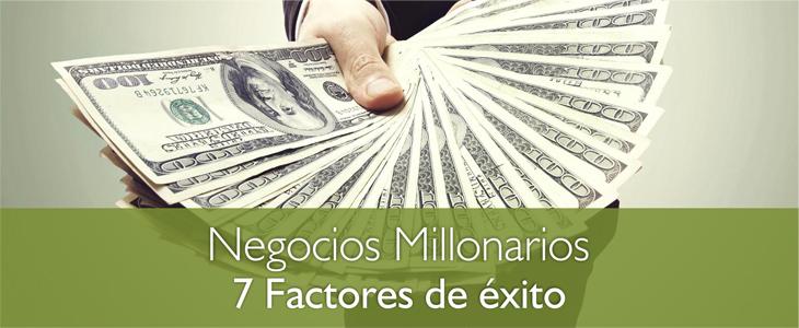 7 Factores de Éxito Probados Para Crear Negocios Millonarios